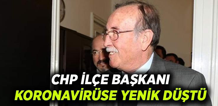 CHP İlçe Başkanı Korona virüsten hayatını kaybetti