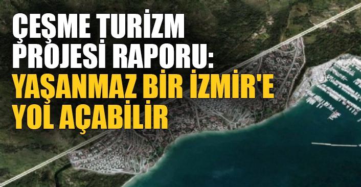 TMMOB'dan Çeşme Turizm Projesi raporu: Yaşanmaz bir İzmir'e yol açabilir